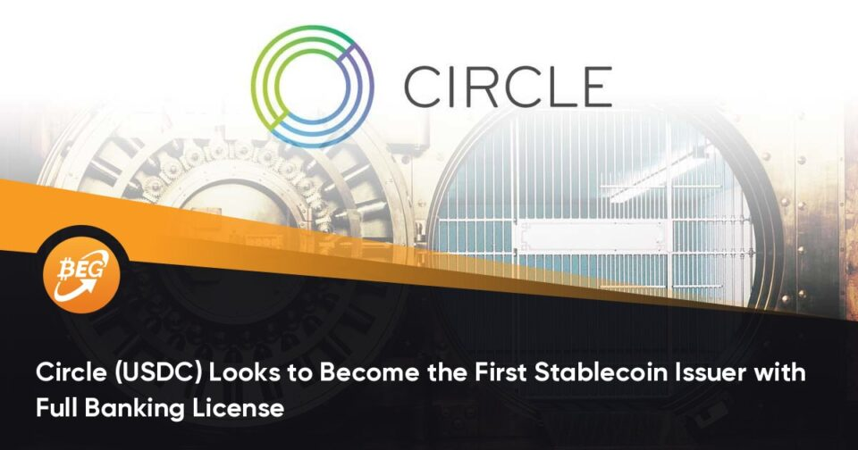 Circle (USDC) Appears to be like to Turn out to be the First Stablecoin Issuer with Beefy Banking License