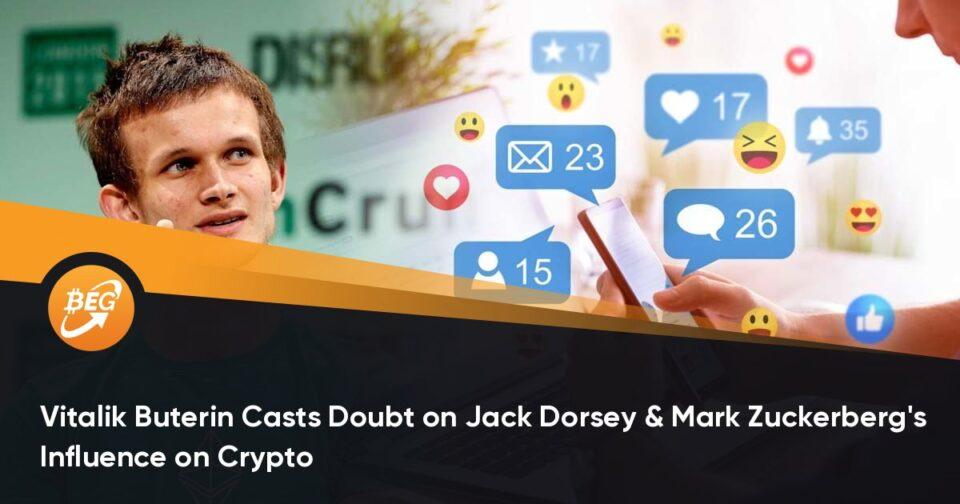 Vitalik Buterin Casts Doubt on Jack Dorsey & Designate Zuckerberg's Influence on Crypto