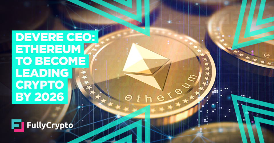 deVere CEO: Ethereum Will Become Main Crypto by 2026