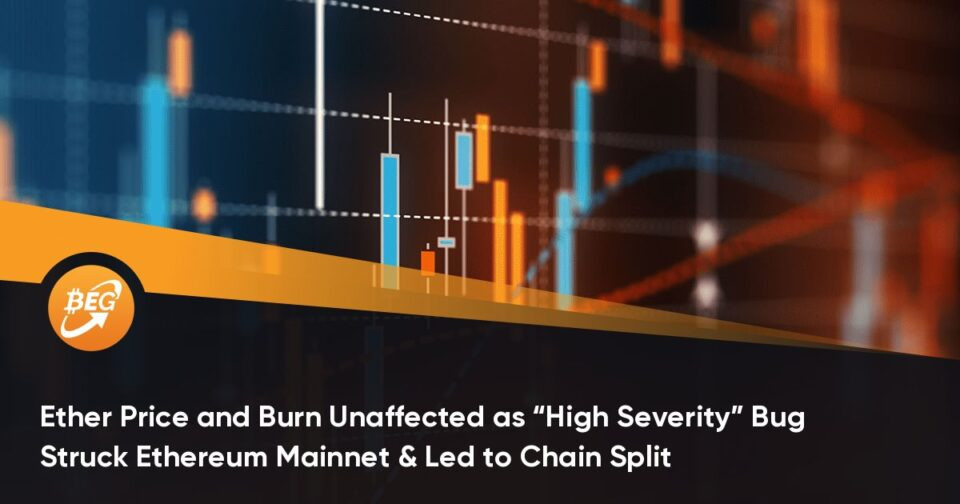 """Ether Designate and Burn Unaffected as """"Excessive Severity"""" Computer virus Struck Ethereum Mainnet & Led to Chain Split"""