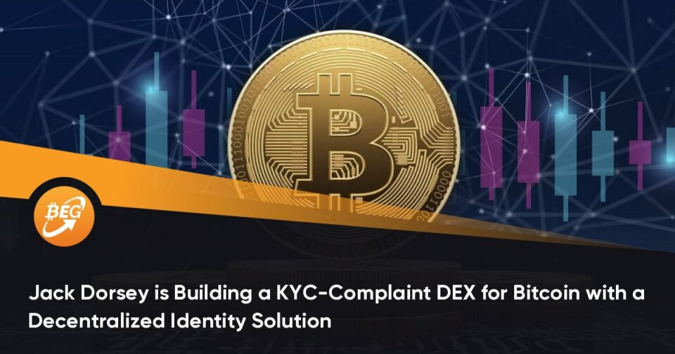 Jack Dorsey is Constructing a KYC-Complaint DEX for Bitcoin with a Decentralized Identity Solution