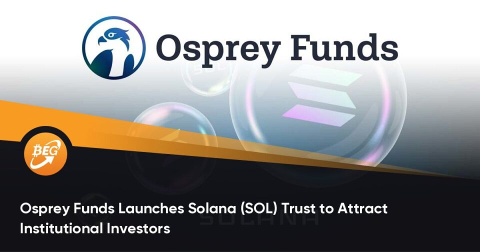 Osprey Funds Launches Solana (SOL) Believe to Attract Institutional Patrons