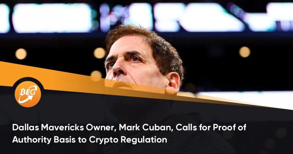 Dallas Mavericks Proprietor, Impress Cuban, Calls for Proof of Authority Basis to Crypto Regulation