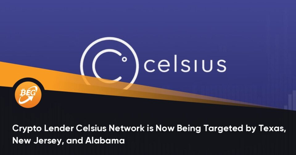 Crypto Lender Celsius Network is Now Being Centered by Texas, Unusual Jersey, and Alabama