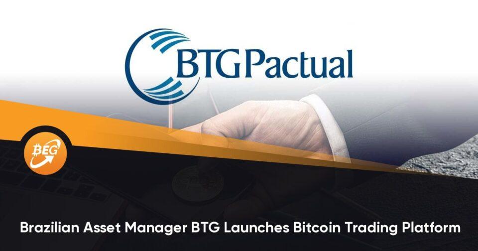 Brazilian Asset Supervisor BTG Launches Bitcoin Trading Platform