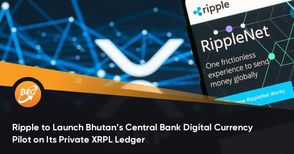 Ripple to Open Bhutan's Central Bank Digital Currency Pilot on Its Non-public XRPL Ledger