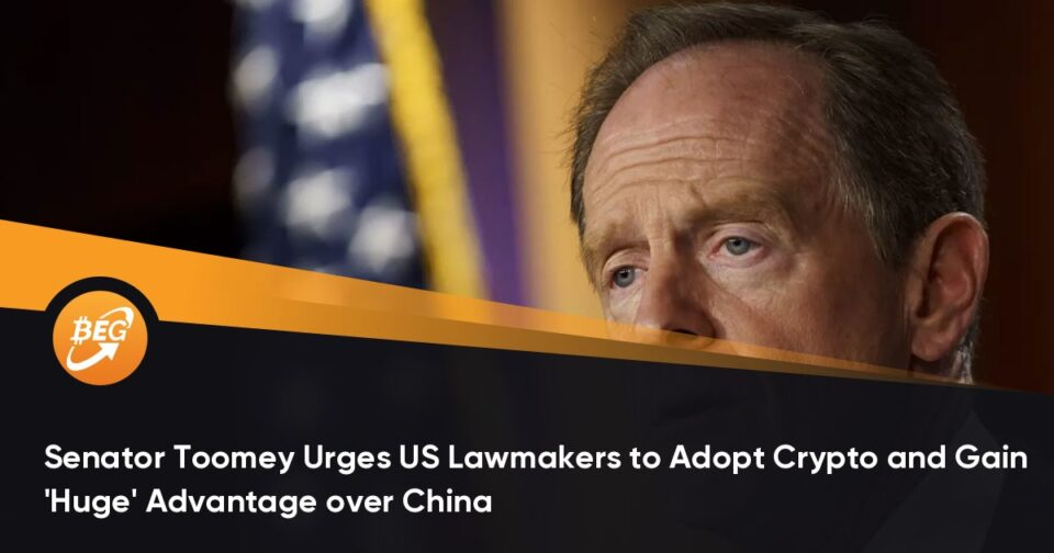 Senator Toomey Urges US Lawmakers to Undertake Crypto and Gain 'Huge' Profit over China