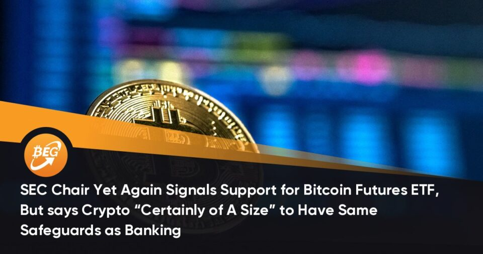 """SEC Chair Yet All any other time Signals Help for Bitcoin Futures ETF, But says Crypto """"Without a doubt of A Dimension"""" to Enjoy Identical Safeguards as Banking"""