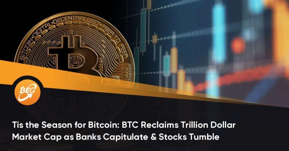 Tis the Season for Bitcoin: BTC Reclaims Trillion Dollar Market Cap as Banks Capitulate & Stocks Tumble