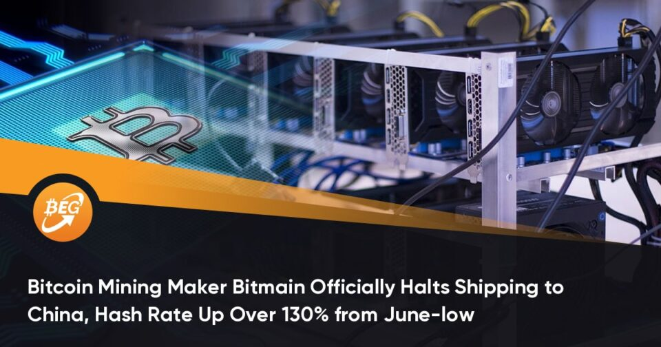 Bitcoin Mining Maker Bitmain Officially Halts Transport to China, Hash Price Up Over 130% from June-low
